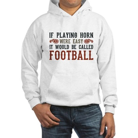 If Playing Horn Were Easy Hooded Sweatshirt