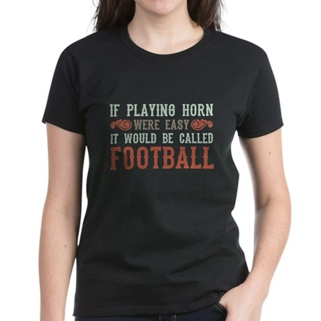 If Playing Horn Were Easy Women's Dark T-Shirt