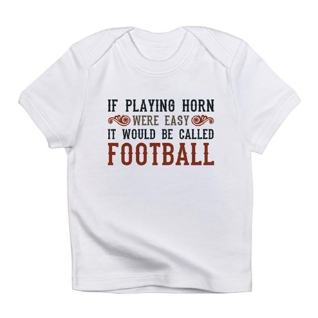 If Playing Horn Were Easy Infant T-Shirt
