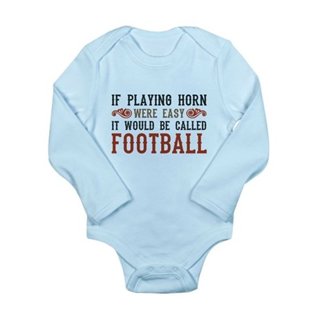 If Playing Horn Were Easy Long Sleeve Infant Bodys