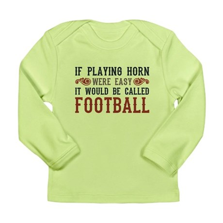 If Playing Horn Were Easy Long Sleeve Infant T-Shi