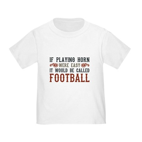 If Playing Horn Were Easy Toddler T-Shirt