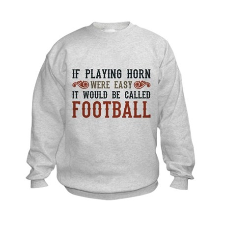 If Playing Horn Were Easy Kids Sweatshirt