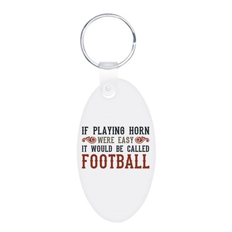 If Playing Horn Were Easy Aluminum Oval Keychain