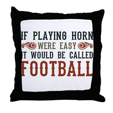 If Playing Horn Were Easy Throw Pillow