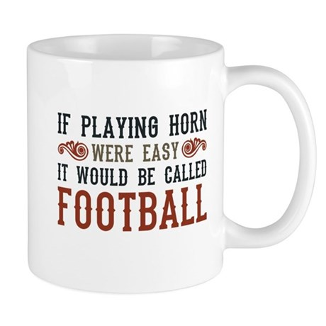 If Playing Horn Were Easy Mug