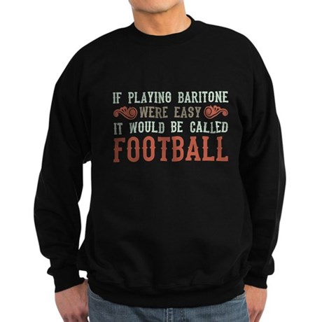 If Playing Baritone Were Easy Sweatshirt (dark)