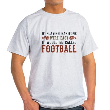If Playing Baritone Were Easy Light T-Shirt