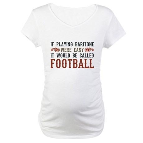 If Playing Baritone Were Easy Maternity T-Shirt