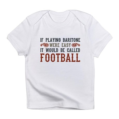 If Playing Baritone Were Easy Infant T-Shirt