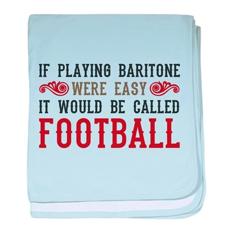 If Playing Baritone Were Easy baby blanket