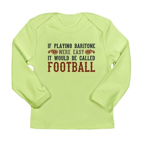 If Playing Baritone Were Easy Long Sleeve Infant T