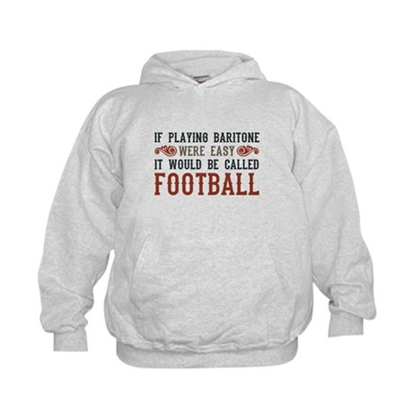 If Playing Baritone Were Easy Kids Hoodie