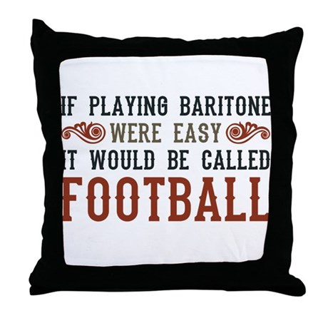 If Playing Baritone Were Easy Throw Pillow