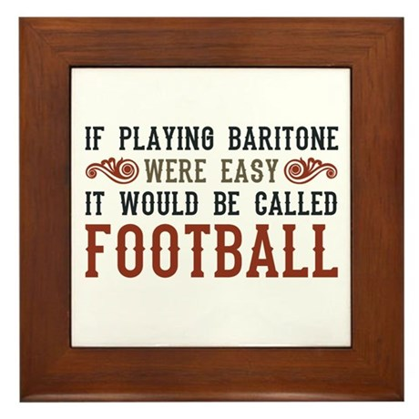 If Playing Baritone Were Easy Framed Tile