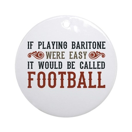 If Playing Baritone Were Easy Ornament (Round)