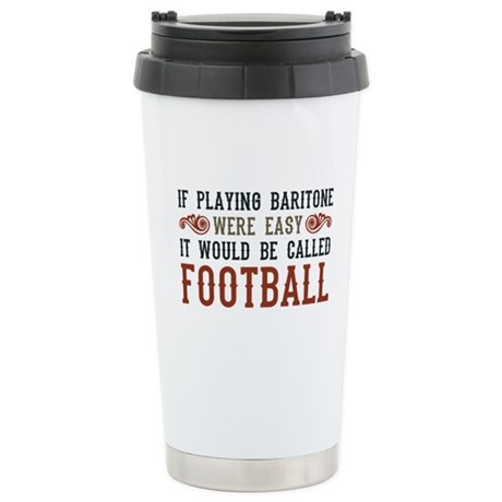 If Playing Baritone Were Easy Ceramic Travel Mug