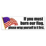 If you must burn our flag Bumper Car Sticker
