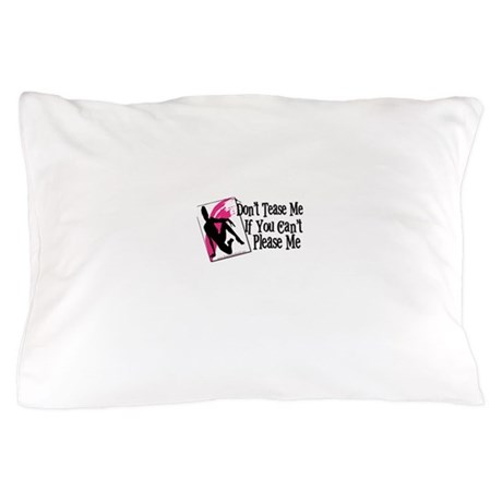 Tease Me Please Me Pillow Case