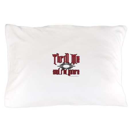 Thrill Me I'm Yours Pillow Case
