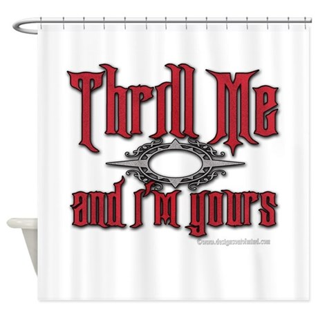 Thrill Me I'm Yours Shower Curtain