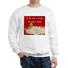 If it's not a corgi.. Sweatshirt
