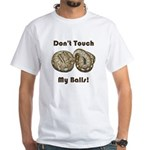 Don't Touch My Balls! White T-Shirt