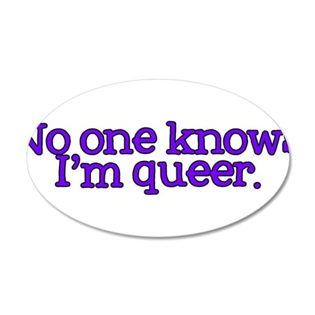 No One Knows I'm Queer 22x14 Oval Wall Peel