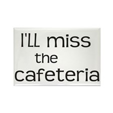 I'll miss the Cafeteria Rectangle Magnet (10 pack)