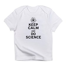 Keep Calm and Do Science Infant T-Shirt