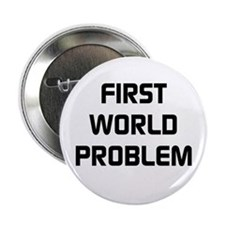 "First World Problem 2.25"" Button"