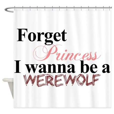 Forget princess WEREWOLF Shower Curtain
