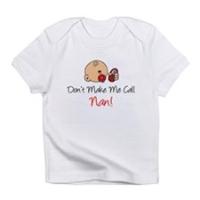 Dont Make Me Call Nan Infant T-Shirt