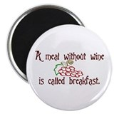 "A Meal Without Wine is Breakfast 2.25"" Magnet (10"