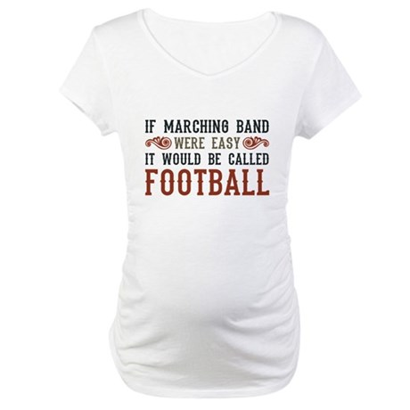 If Marching Band Were Easy Maternity T-Shirt