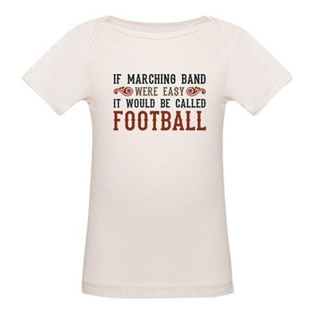 If Marching Band Were Easy Organic Baby T-Shirt