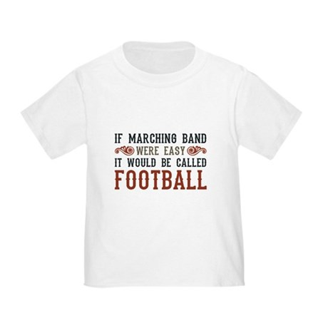 If Marching Band Were Easy Toddler T-Shirt