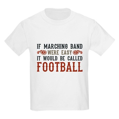 If Marching Band Were Easy Kids Light T-Shirt