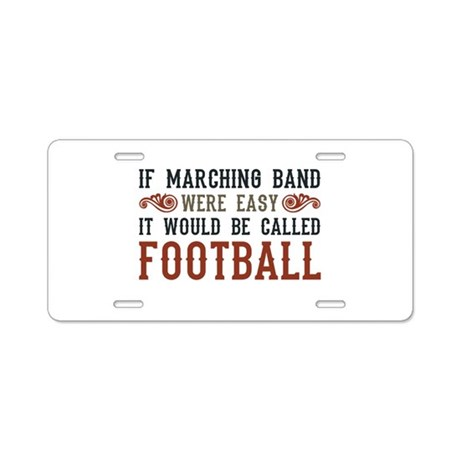 If Marching Band Were Easy Aluminum License Plate