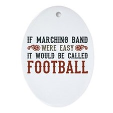 If Marching Band Were Easy Ornament (Oval)