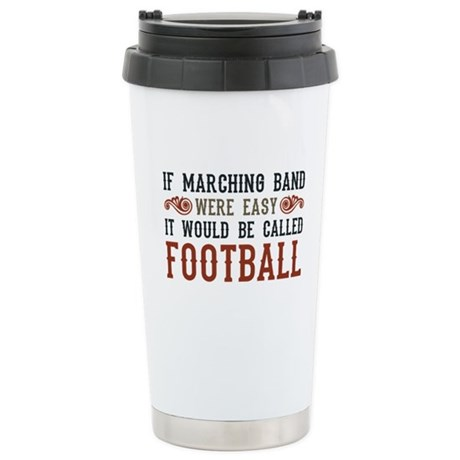 If Marching Band Were Easy Ceramic Travel Mug