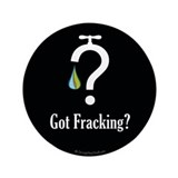 "Got Fracking? - 3.5"" Button (100 pack)"