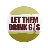 "Let Them Drink Gas - 3.5"" Button"