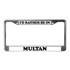 Rather be in Multan License Plate Frame