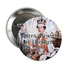 """Queen Elizabeth for President 2.25"""" Button"""