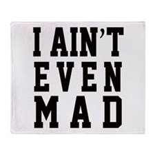 I AIN'T EVEN MAD Throw Blanket