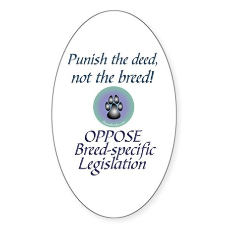 Punish the deed, not the breed Oval Sticker