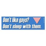 Don't Like Gays? Bumper Sticker