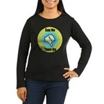 Say No Women's Long Sleeve Dark T-Shirt