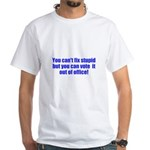 You can't fix stupid White T-Shirt